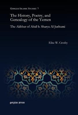 The History, Poetry, and Genealogy of the Yemen: The Akhbar of Abid B. Sharya Al-Jurhumi - Gorgias Dissertations (Hardback)
