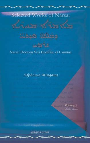 Selected Works of Narsai: Narsai Doctoris Syri Homiliae Et Carmina (Hardback)