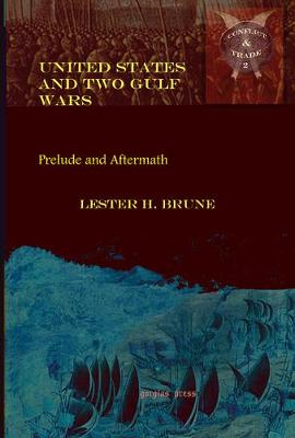 United States and Two Gulf Wars: Prelude and Aftermath - Conflict and Trade in the Middle East (Hardback)
