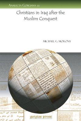 Christians in Iraq After the Muslim Conquest - Analecta Gorgiana (Paperback)