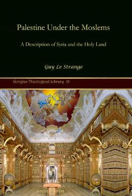 Palestine Under the Moslems: A Description of Syria and the Holy Land (Hardback)