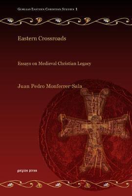 Eastern Crossroads: Essays on Medieval Christian Legacy - Gorgias Eastern Christianity Studies (Hardback)