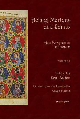 Acts of Martyrs and Saints: v. 1: Acta Martyrum Et Sanctorum (Hardback)