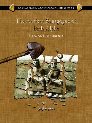 The Ancient Synagogue of Beth Alpha - Kiraz Classic Archaeological Reprints 14 (Hardback)