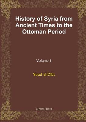 History of Syria from Ancient Times to the Ottoman Period (vol 8) (Hardback)