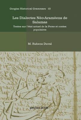 Les Dialectes Neo-Arameens de Salamas: Textes sur l'etat actuel de la Perse et contes populaires - Kiraz Historical Grammars Archive 12 (Hardback)