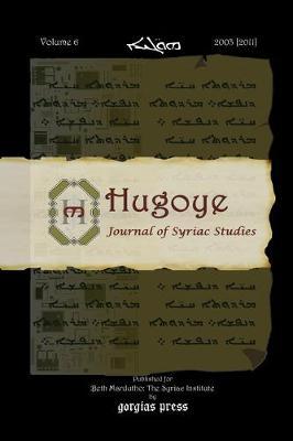 Hugoye: Journal of Syriac Studies (Volume 6): 2003 [2011] - Hugoye: Journal of Syriac Studies 6 (Paperback)