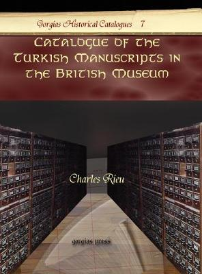 Catalogue of the Turkish Manuscripts in the British Museum - Kiraz Historical Catalogues Archive 7 (Hardback)