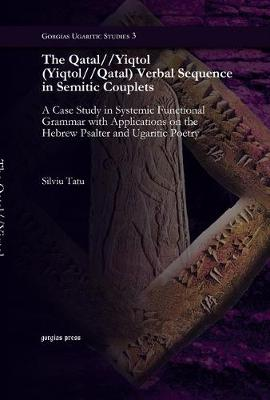 The Qatal//Yiqtol (Yiqtol//Qatal) Verbal Sequence in Semetic Couplets: A Case Study in Systemic Functional Grammar with Applications on the Hebrew Psalter and Ugaritic Poetry (Hardback)
