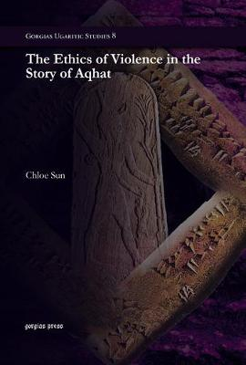 The Ethics of Violence in the Story of Aqhat (Hardback)