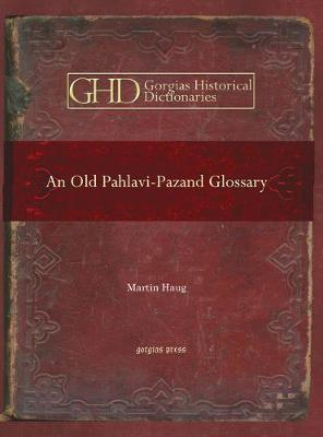 An Old Pahlavi-Pazand Glossary: Edited with an Alphabetical Index - Kiraz Historical Dictionaries Archive 15 (Hardback)