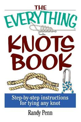 The Everything Knots Book: Step-By-Step Instructions for Tying Any Knot - Everything (R) (Paperback)