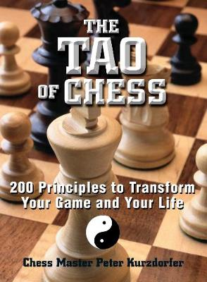 The Tao Of Chess: 200 Principles to Transform Your Game and Your Life (Paperback)