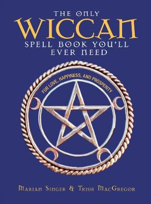 The Only Wiccan Spell Book You'll Ever Need: For Love, Happiness, and Prosperity (Paperback)