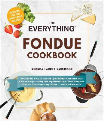 The Everything Fondue Cookbook: 300 Creative Ideas for Any Occasion - Everything (R) (Paperback)