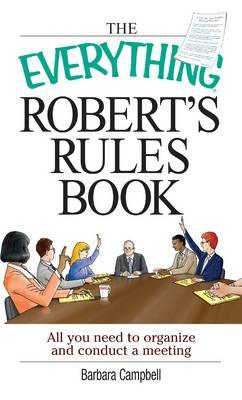 The Everything Robert's Rules Book: All You Need to Organize and Conduct a Meeting (Paperback)