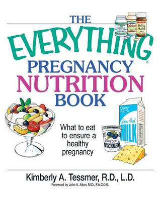 The Everything Pregnancy Nutrition Book: What to Eat to Ensure a Healthy Pregnancy (Paperback)