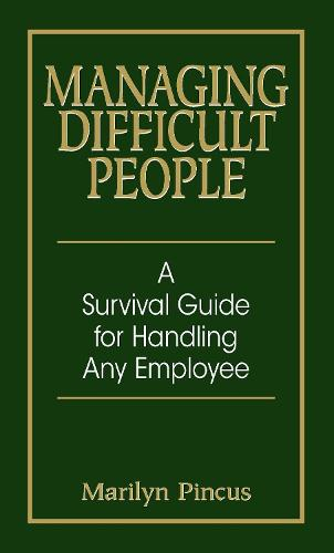 Managing Difficult People: A Survival Guide For Handling Any Employee (Paperback)