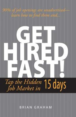 Get Hired Fast!: Tap The Hidden Job Market In 15 Days (Paperback)