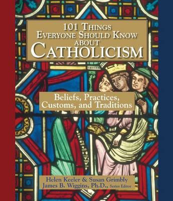 101 Things Everyone Should Know About Catholicism: Beliefs, Practices, Customs, and Traditions (Paperback)