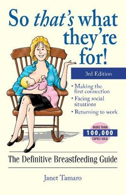 So That's What They're For!: The Definitive Breastfeeding Guide (Paperback)