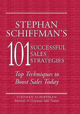 Stephan Schiffman's 101 Successful Sales Strategies: Top Techniques to Boost Sales Today (Paperback)