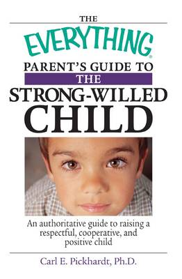 The Everything Parent's Guide to the Strong-Willed Child: An Authoritative Guide to Raising a Respectful, Cooperative, and Positive Child (Paperback)