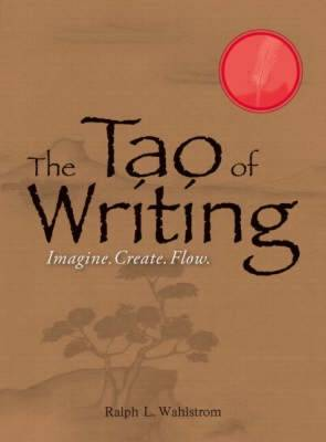The Tao of Writing: Imagine, Create, Flow (Paperback)