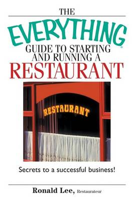 The Everything Guide to Starting and Running a Restaurant: Secrets to a Successful Business! - Everything (School & Careers) (Paperback)