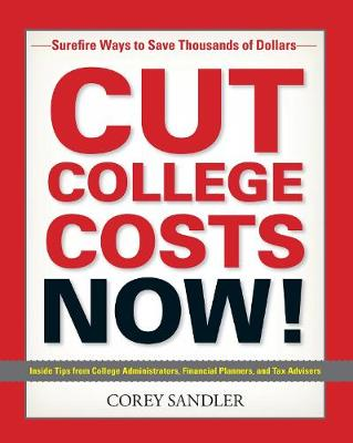 Cut College Costs Now!: Surefire Ways to Save Thousands of Dollars (Paperback)