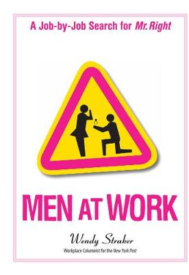 Men At Work: A Job-by-Job Search for Mr. Right (Paperback)