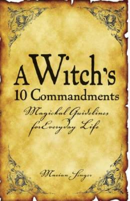 A Witch's 10 Commandments: Magickal Guidelines for Everyday Life (Paperback)