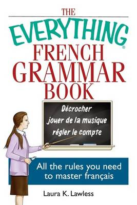 The Everything French Grammar Book: All the Rules You Need to Master Francais (Paperback)