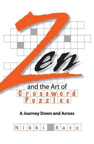 Zen and the Art of Crossword Puzzles: A Journey Down and Across (Paperback)