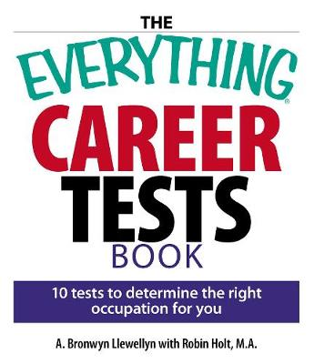 The Everything Career Tests Book: 10 Tests to Determine the Right Occupation for You - Everything (R) (Paperback)