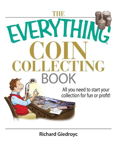 The Everything Coin Collecting Book: All You Need to Start Your Collection for Fun or Profit! - Everything (Hobbies & Games) (Paperback)