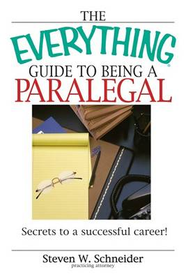 The Everything Guide to Being a Paralegal: Winning Secrets to a Successful Career! - Everything (School & Careers) (Paperback)