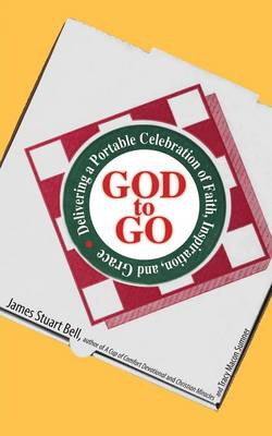 God to Go: Delivering a Portable Celebration of Faith, Inspiration, and Grace (Paperback)