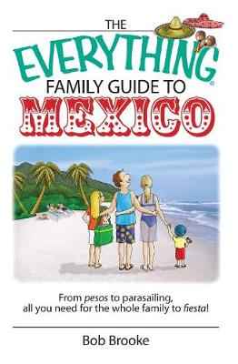 The Everything Family Guide To Mexico: From Pesos to Parasailing, All You Need for the Whole Family to Fiesta! - Everything (R) (Paperback)