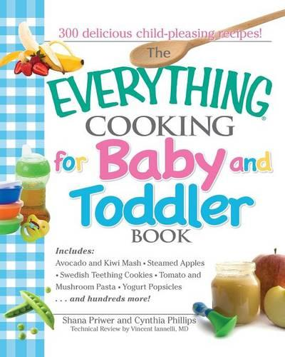 Everything Cooking for Baby and Toddler Book: 300 Delicious, Easy Recipes to Get Your Child Off to a Healthy Start (Paperback)