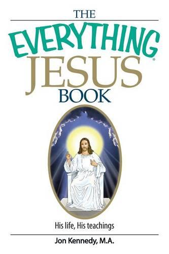 The Everything Jesus Book: His Life, His Teachings (Paperback)