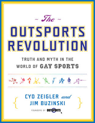 The Outsports Revolution: Truth and Myth in the World of Gay Sports (Paperback)