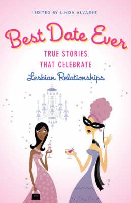 Best Date Ever: True Stories that Celebrate Lesbian Relationships (Paperback)