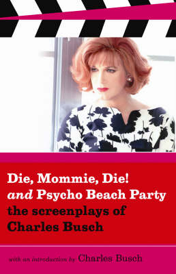 Die Mommie Die And Psycho Beach Party: The Screenplays of Charles Busch (Paperback)