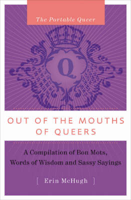 Out of the Mouths of Queers: A Compilation of Bon Mots, Words of Wisdom and Sassy Sayings - Portable Queer v. 1 (Hardback)