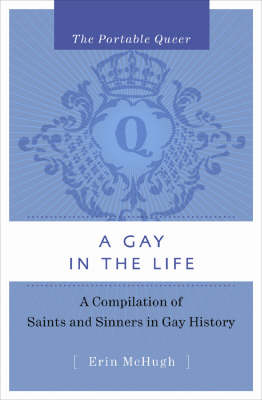 The Portable Queer: A Gay In The Life: A Compilation of Saints & Sinners in Gay History (Hardback)