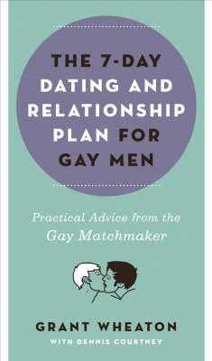 The 7-day Dating and Relationship Plan for Gay Men: Practical Advice from the Gay Matchmaker (Paperback)