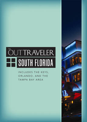 Out Traveler, The: South Florida: Includes the Keys, Orlando, and the Tampa Bay Area (Paperback)