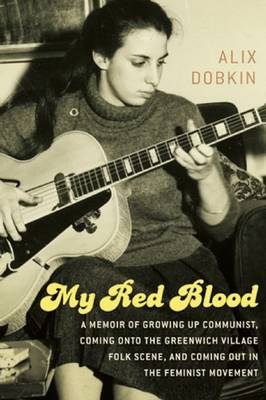 My Red Blood: A Memoir of Growing Up Communist, Coming onto the Greenwich Village Folk Music Scene and Coming Out in the Feminist Move (Paperback)