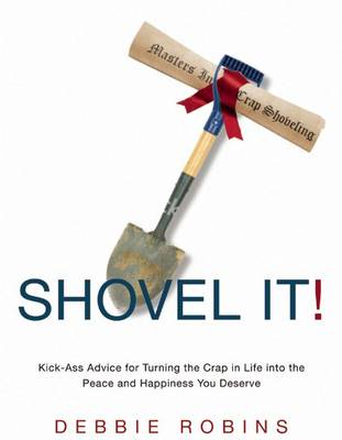 Shovel It: Kick-Ass Advice for Turning the Crap in Life into the Peace and Happiness You Deserve (Paperback)